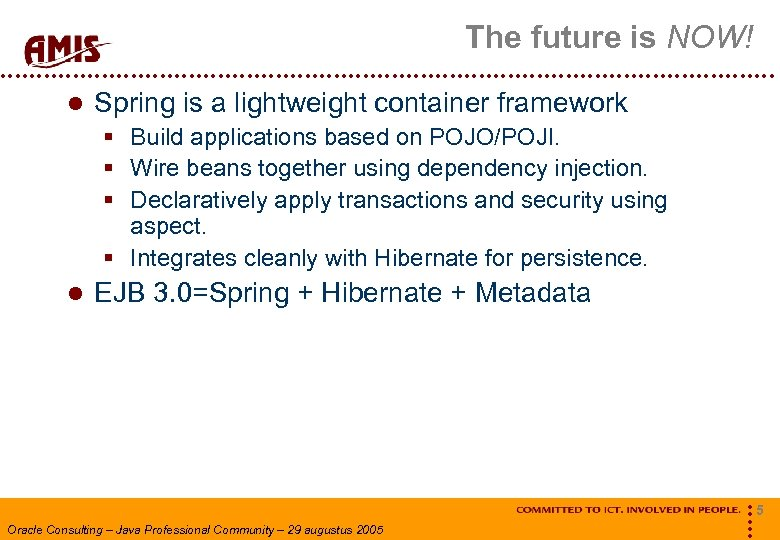 The future is NOW! Spring is a lightweight container framework § Build applications based