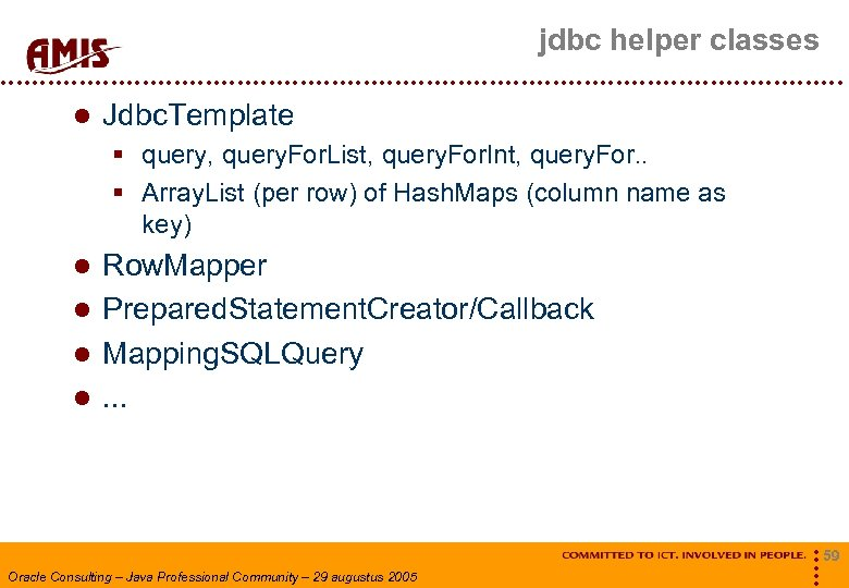 jdbc helper classes Jdbc. Template § query, query. For. List, query. For. Int, query.