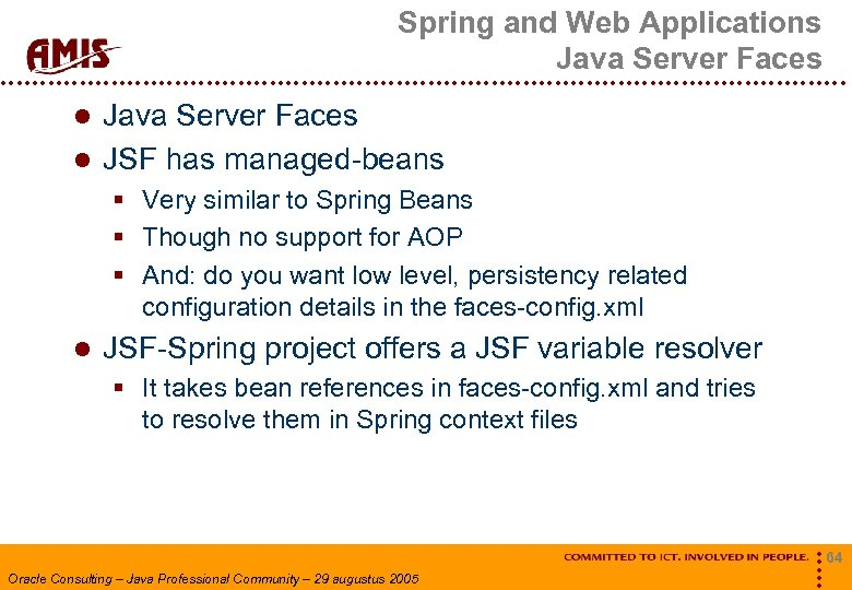 Spring and Web Applications Java Server Faces Java Server Faces JSF has managed-beans §