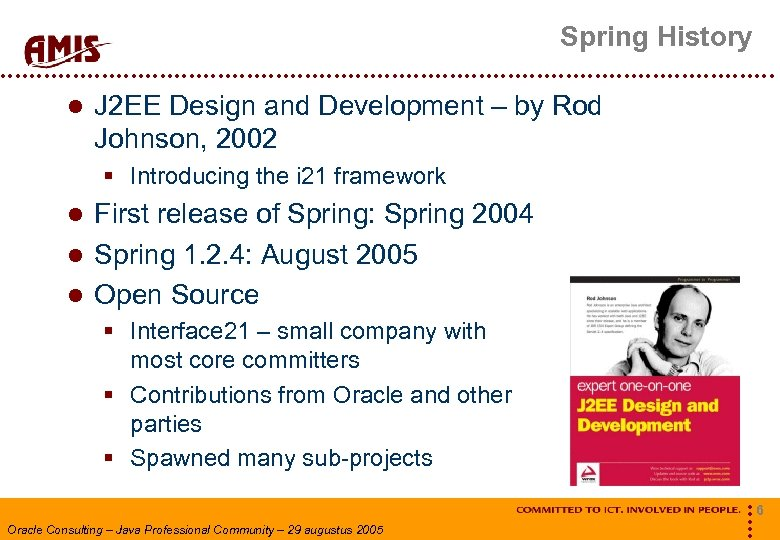 Spring History J 2 EE Design and Development – by Rod Johnson, 2002 §