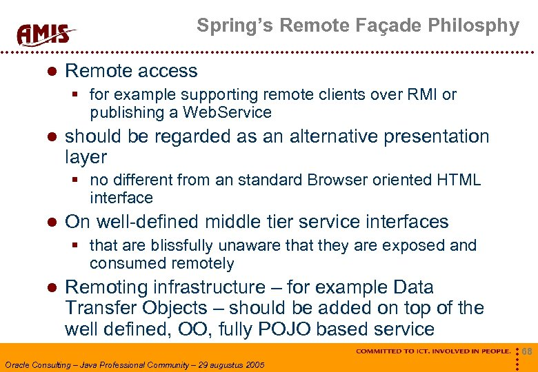 Spring's Remote Façade Philosphy Remote access § for example supporting remote clients over RMI