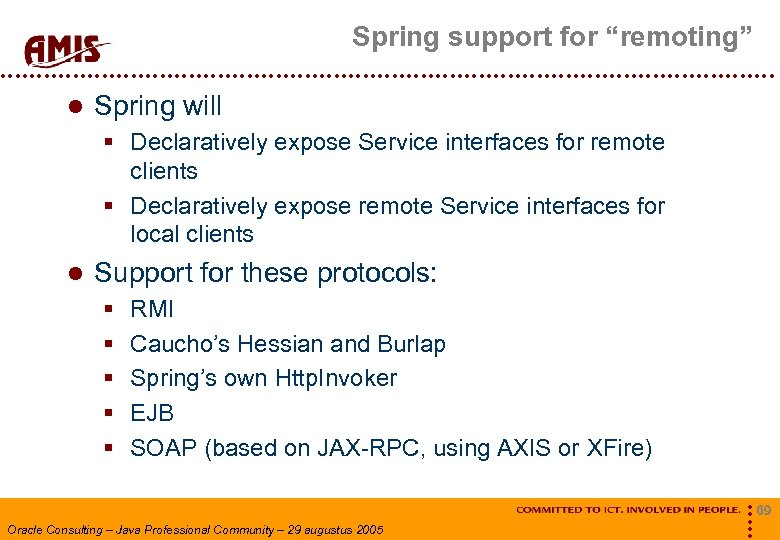 """Spring support for """"remoting"""" Spring will § Declaratively expose Service interfaces for remote clients"""