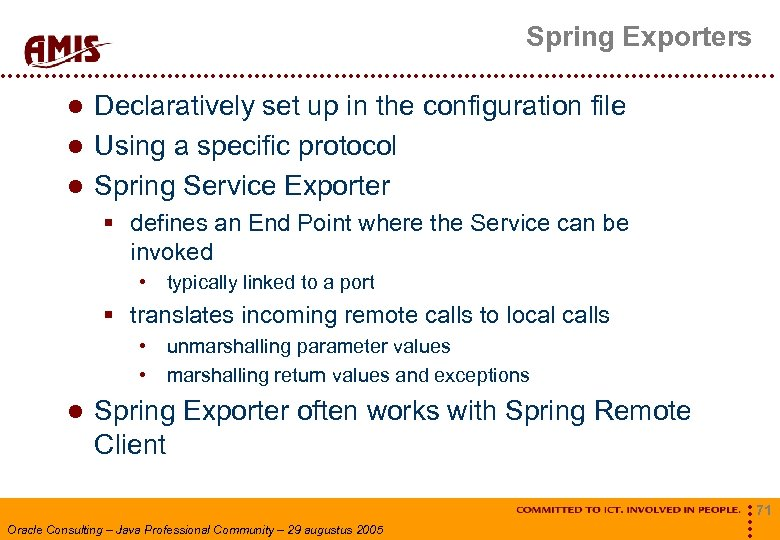Spring Exporters Declaratively set up in the configuration file Using a specific protocol Spring