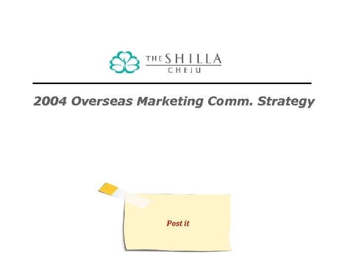 2004 Overseas Marketing Comm. Strategy Post it