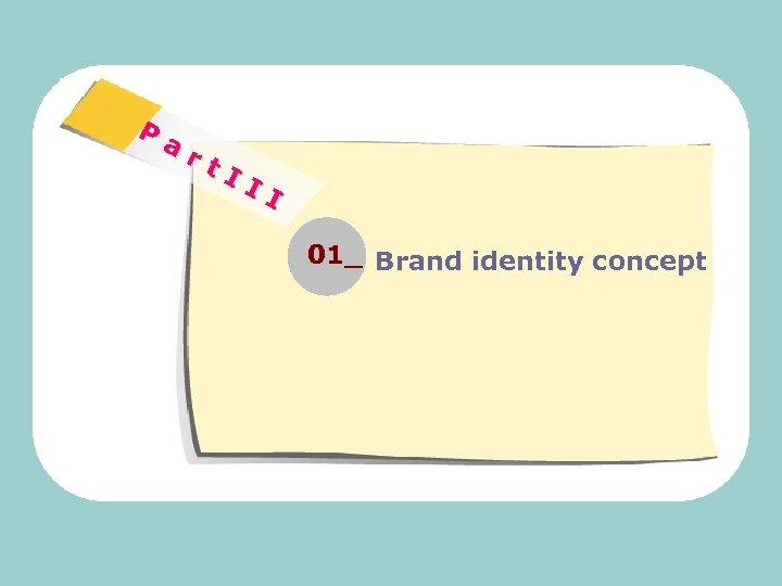 P ar t. I II 01_ Brand identity concept