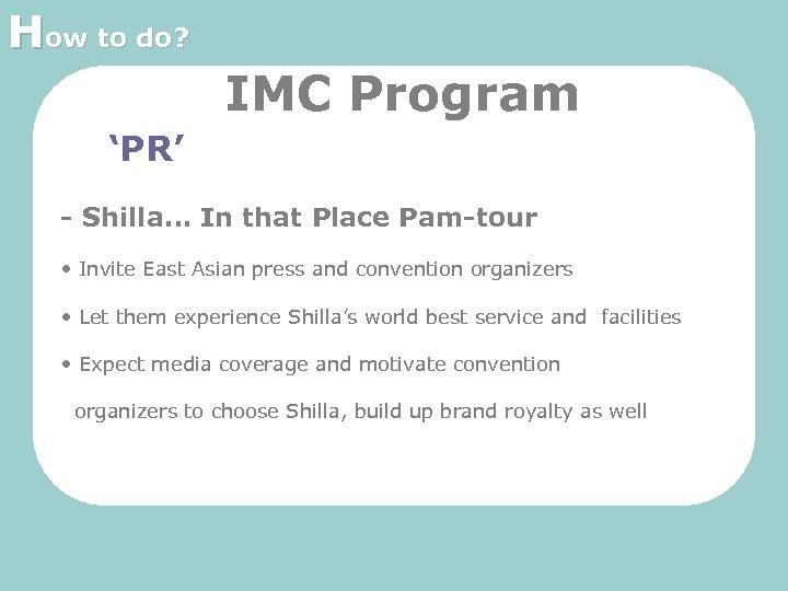 How to do? IMC Program 'PR' - Shilla… In that Place Pam-tour • Invite