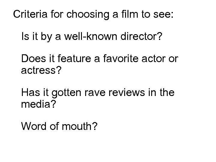 Criteria for choosing a film to see: Is it by a well-known director? Does