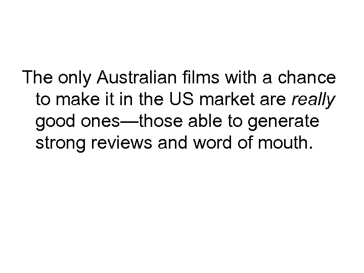 The only Australian films with a chance to make it in the US market