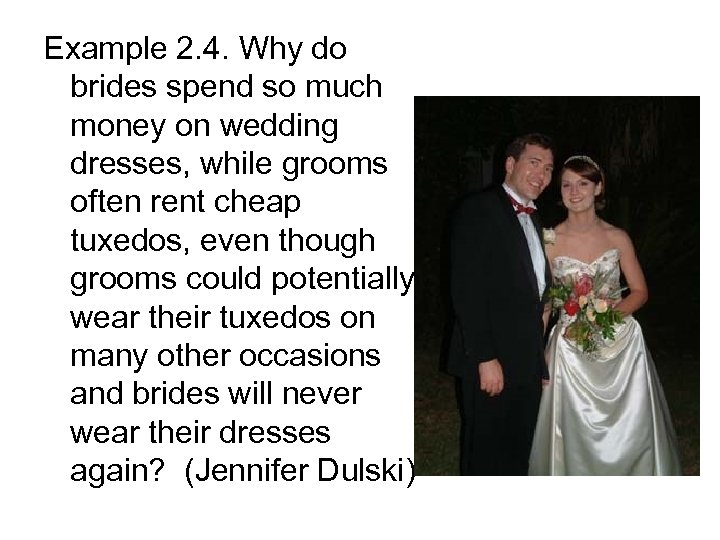 Example 2. 4. Why do brides spend so much money on wedding dresses, while