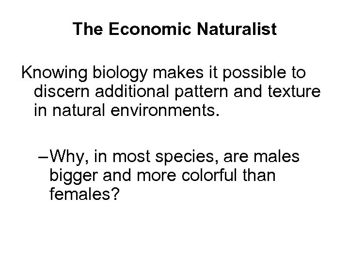 The Economic Naturalist Knowing biology makes it possible to discern additional pattern and texture