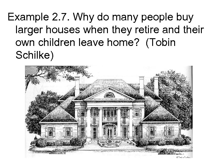 Example 2. 7. Why do many people buy larger houses when they retire and