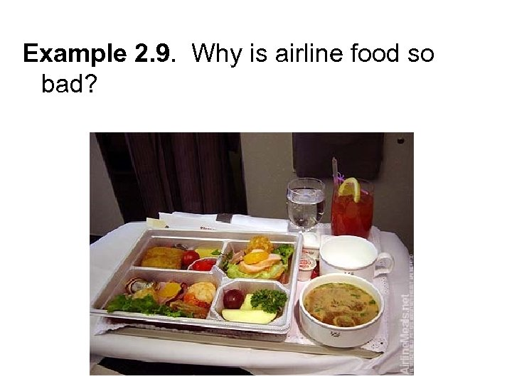 Example 2. 9. Why is airline food so bad?
