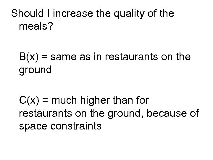 Should I increase the quality of the meals? B(x) = same as in restaurants