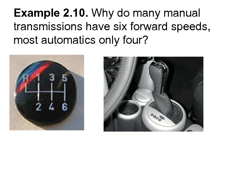 Example 2. 10. Why do many manual transmissions have six forward speeds, most automatics