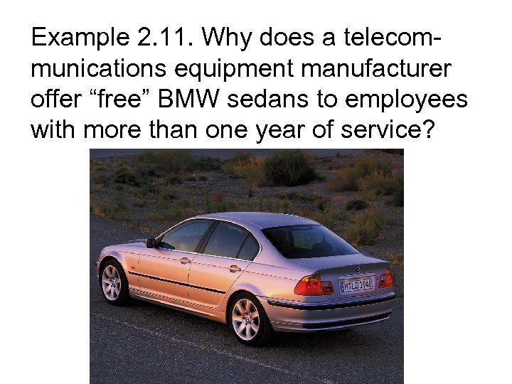 "Example 2. 11. Why does a telecommunications equipment manufacturer offer ""free"" BMW sedans to"