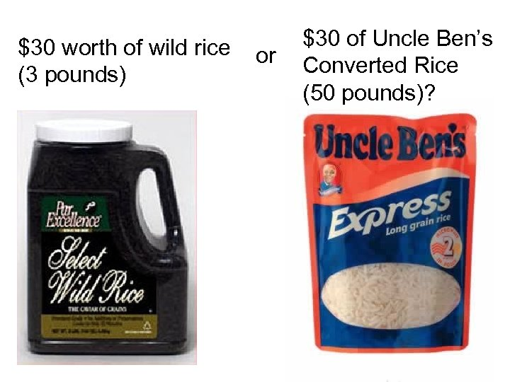 $30 worth of wild rice (3 pounds) or $30 of Uncle Ben's Converted Rice