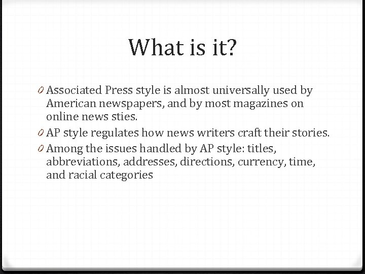What is it? 0 Associated Press style is almost universally used by American newspapers,