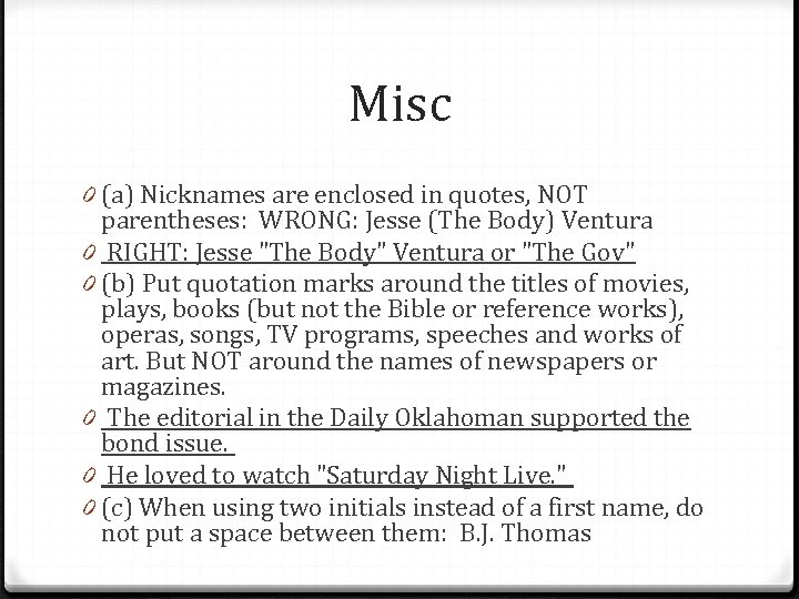 Misc 0 (a) Nicknames are enclosed in quotes, NOT parentheses: WRONG: Jesse (The Body)