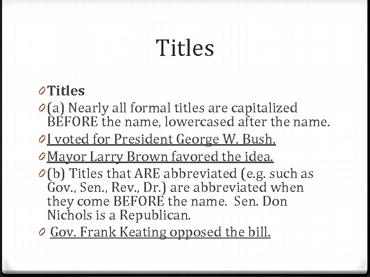 Titles 0 (a) Nearly all formal titles are capitalized BEFORE the name, lowercased after