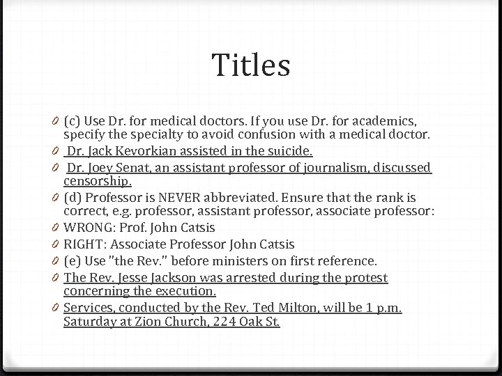 Titles 0 (c) Use Dr. for medical doctors. If you use Dr. for academics,