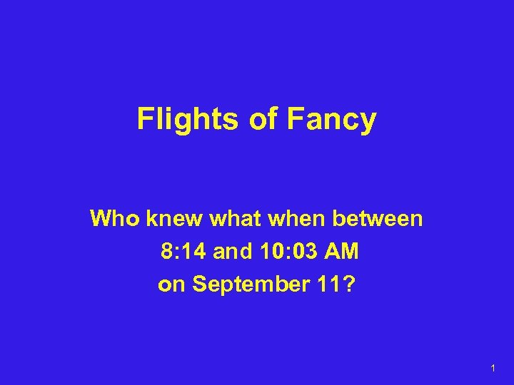 Flights of Fancy Who knew what when between 8: 14 and 10: 03 AM