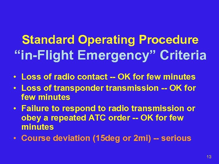 "Standard Operating Procedure ""in-Flight Emergency"" Criteria • Loss of radio contact -- OK for"