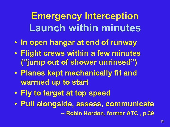 Emergency Interception Launch within minutes • In open hangar at end of runway •