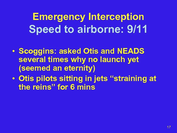 Emergency Interception Speed to airborne: 9/11 • Scoggins: asked Otis and NEADS several times