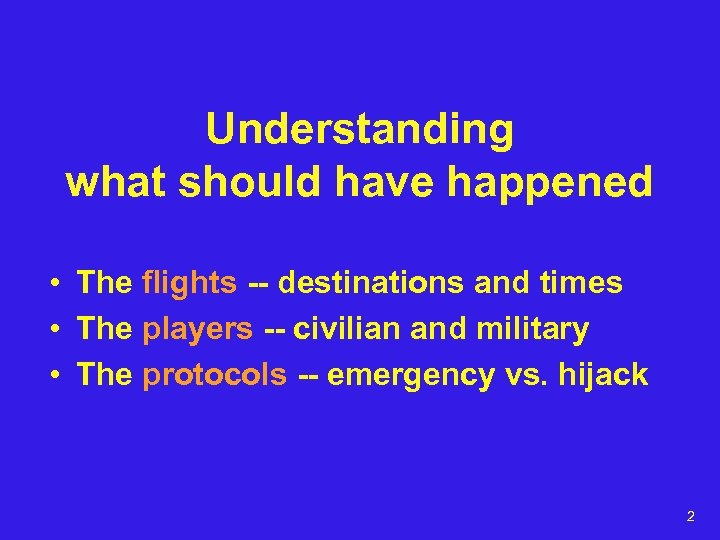 Understanding what should have happened • The flights -- destinations and times • The