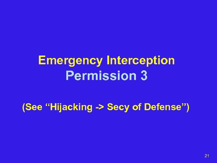 "Emergency Interception Permission 3 (See ""Hijacking -> Secy of Defense"") 21"