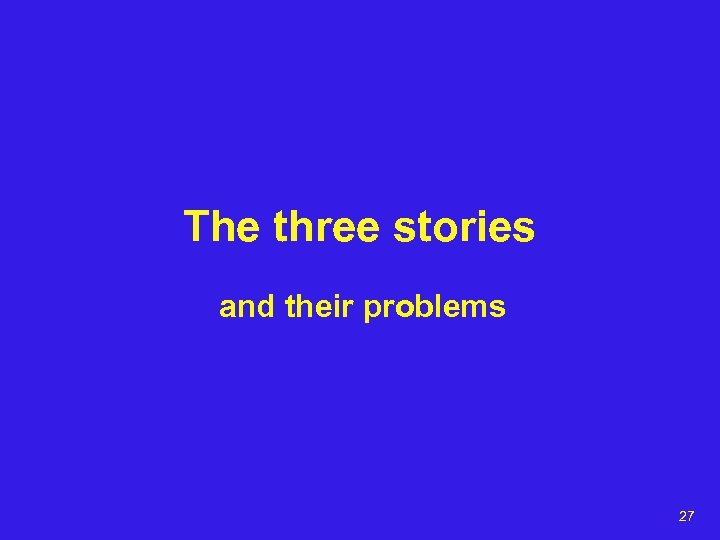 The three stories and their problems 27