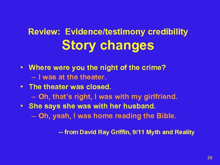 Review: Evidence/testimony credibility Story changes • Where were you the night of the crime?