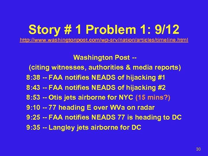 Story # 1 Problem 1: 9/12 http: //www. washingtonpost. com/wp-srv/nation/articles/timeline. html Washington Post -(citing