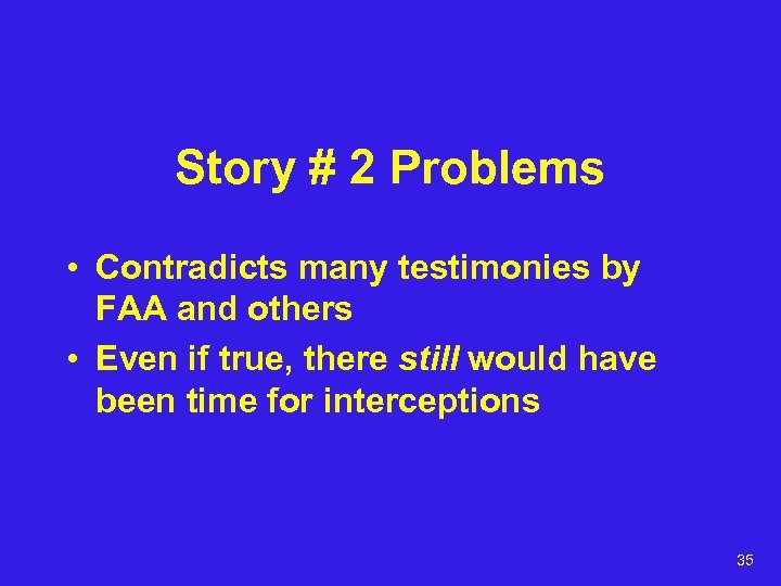 Story # 2 Problems • Contradicts many testimonies by FAA and others • Even