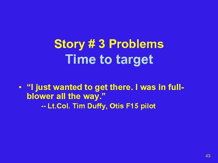 "Story # 3 Problems Time to target • ""I just wanted to get there."