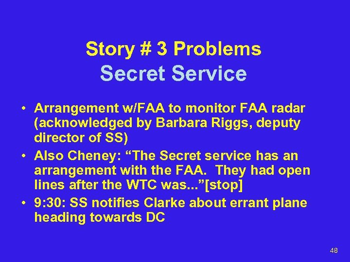Story # 3 Problems Secret Service • Arrangement w/FAA to monitor FAA radar (acknowledged