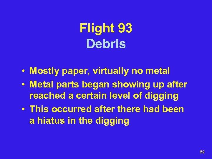 Flight 93 Debris • Mostly paper, virtually no metal • Metal parts began showing