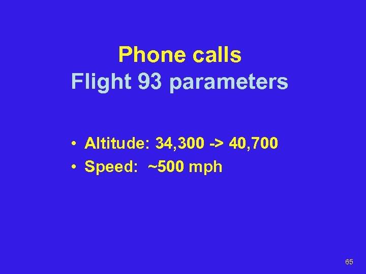 Phone calls Flight 93 parameters • Altitude: 34, 300 -> 40, 700 • Speed: