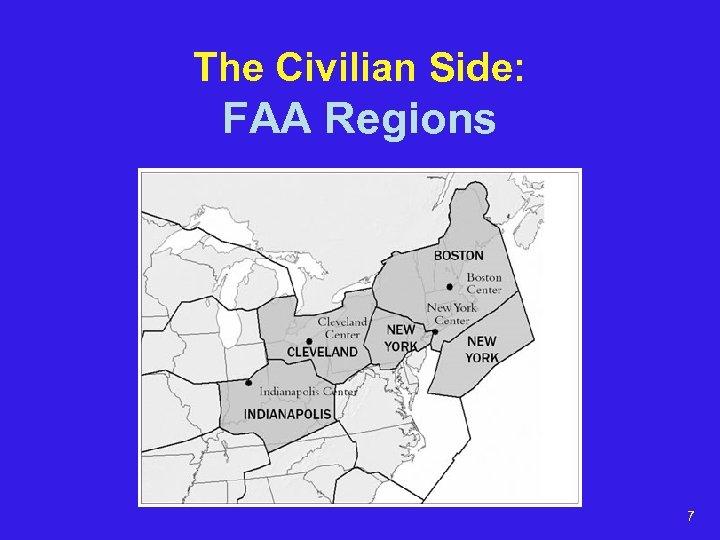 The Civilian Side: FAA Regions 7
