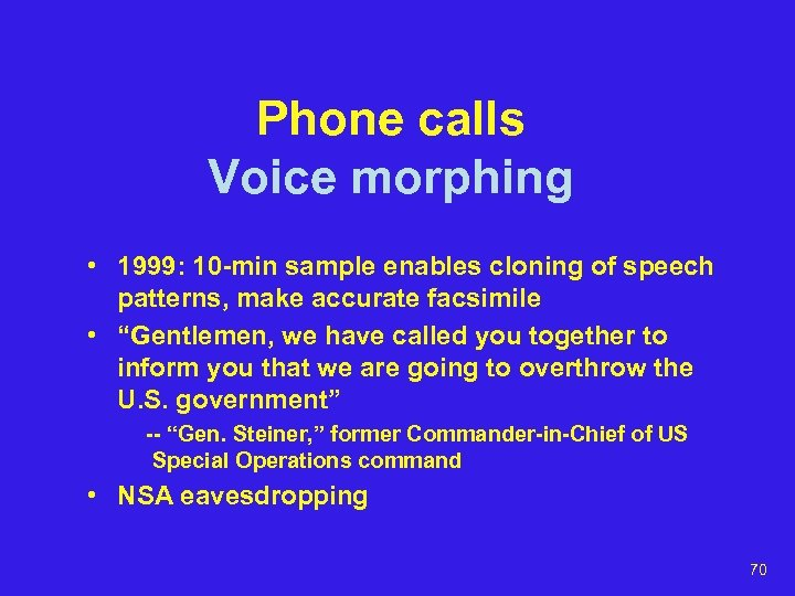 Phone calls Voice morphing • 1999: 10 -min sample enables cloning of speech patterns,