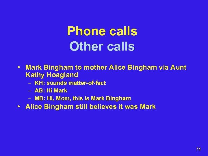 Phone calls Other calls • Mark Bingham to mother Alice Bingham via Aunt Kathy