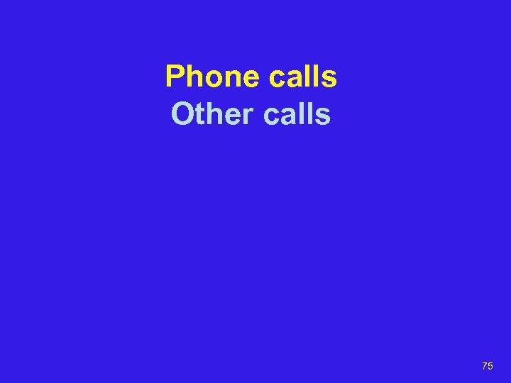 Phone calls Other calls 75