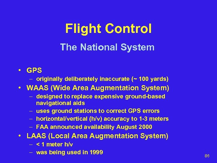 Flight Control The National System • GPS – originally deliberately inaccurate (~ 100 yards)