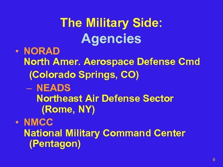 The Military Side: Agencies • NORAD North Amer. Aerospace Defense Cmd (Colorado Springs, CO)