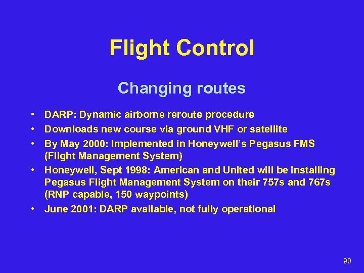 Flight Control Changing routes • DARP: Dynamic airborne reroute procedure • Downloads new course