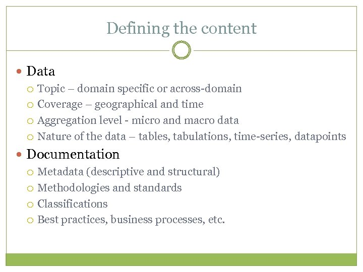 Defining the content Data Topic – domain specific or across-domain Coverage – geographical and