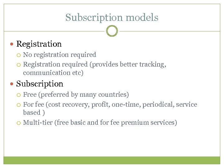 Subscription models Registration No registration required Registration required (provides better tracking, communication etc) Subscription