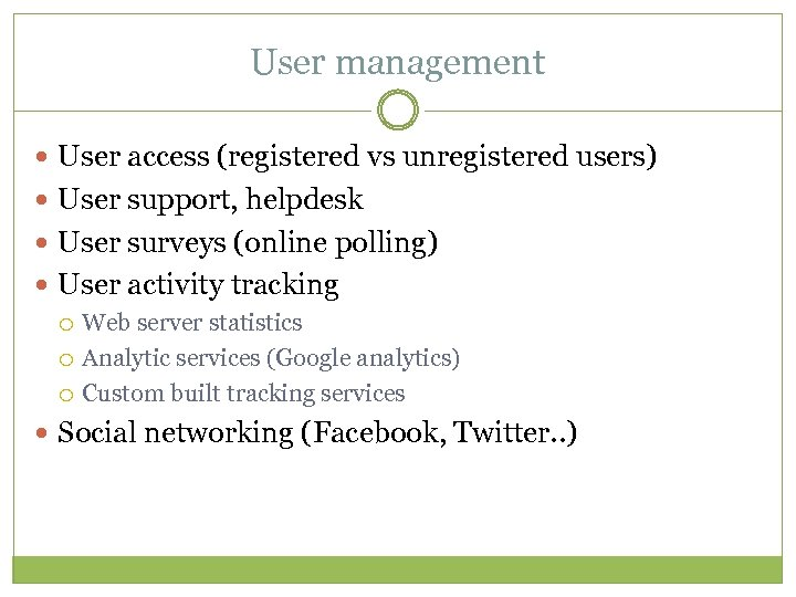 User management User access (registered vs unregistered users) User support, helpdesk User surveys (online