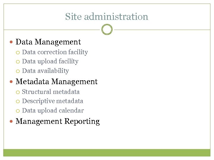 Site administration Data Management Data correction facility Data upload facility Data availability Metadata Management