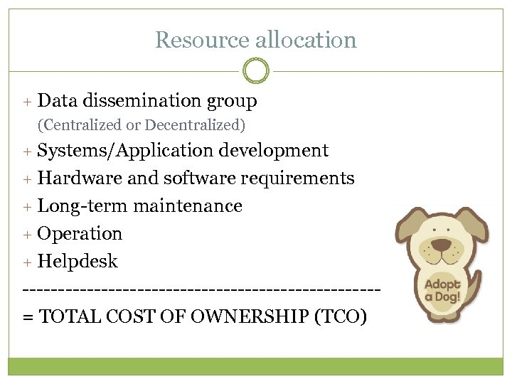 Resource allocation + Data dissemination group (Centralized or Decentralized) + Systems/Application development + Hardware